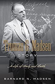 The Truman G. Madsen Story: A Life of Study…