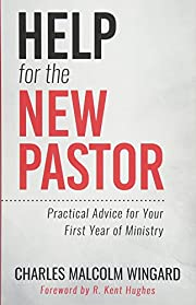 Help for the New Pastor: Practical Advice…