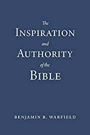 The Inspiration and Authority of the Bible…