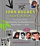 John Hughes : a life in film / Kirk Honeycutt ; [foreword by Chris Columbus]