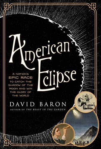 American Eclipse: A Nation's Epic Race to Catch the Shadow of the Moon and Win the Glory of the World, Baron, David