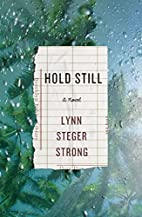 Hold Still: A Novel by Lynn Steger Strong