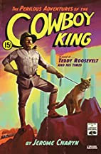 The Perilous Adventures of the Cowboy King:…