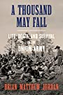 A Thousand May Fall: Life, Death, and Survival in the Union Army - Brian Matthew Jordan