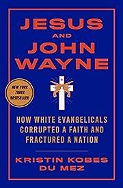 Jesus and John Wayne: How White Evangelicals…
