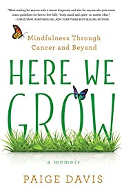 Here We Grow: Mindfulness through Cancer and…
