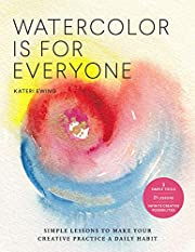 Watercolor Is for Everyone: Simple Lessons…
