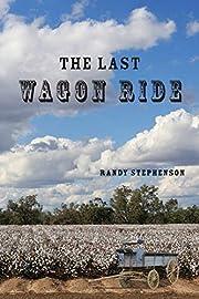 The Last Wagon Ride de Randy Stephenson