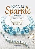 Bead sparkle : 120 designs for earrings, necklaces, bracelets & more / Susan Beal