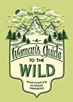 A Woman's Guide to the Wild: Your Complete…