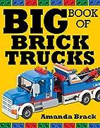 Big Book of Brick Trucks by Amanda Brack