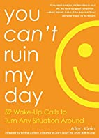 You Can't Ruin My Day: 52 Wake-Up Calls to…