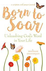 Born to Soar: Unleashing God's Word in Your…
