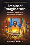 Empire of imagination : Gary Gygax and the birth of Dungeons & Dragons / Michael Witwer