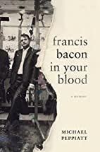 Francis Bacon in your blood: a memoir by…
