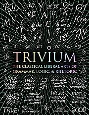 Trivium: The Classical Liberal Arts of…