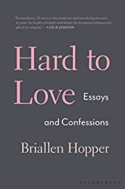 Hard to Love: Essays and Confessions af…
