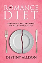 The Romance Diet: Body Image and the Wars We…