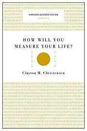How Will You Measure Your Life? (Harvard…
