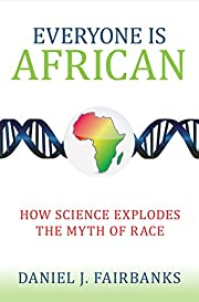 Everyone Is African: How Science Explodes…