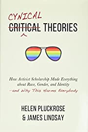 Cynical Theories: How Activist Scholarship…