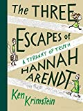 Image for The Three Escapes of Hannah Arendt: A Tyranny of Truth