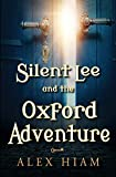 Silent Lee and the Oxford Adventure de Alex…