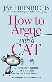 How to Argue with a Cat: A Human's Guide to…