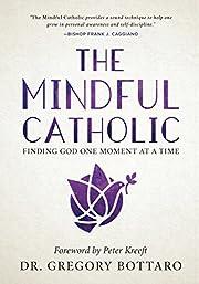 The Mindful Catholic: Finding God One Moment…