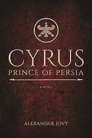 Cyrus, Prince of Persia: A Novel por…