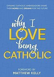 Why I Love Being Catholic: Dynamic Catholic…