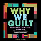 Why We Quilt: Contemporary Makers Speak Out…