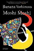 Moshi Moshi: A Novel by Banana Yoshimoto