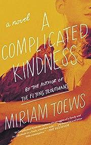 A Complicated Kindness: A Novel de Miriam…