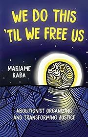 We Do This 'Til We Free Us: Abolitionist…