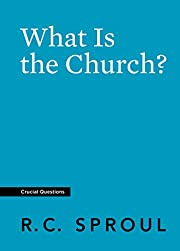 What Is the Church? (Crucial Questions) –…