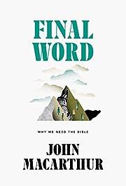 Final Word: Why We Need the Bible av John…