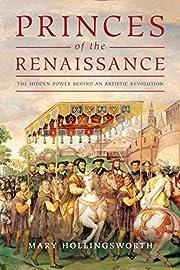 Princes of the Renaissance: The Hidden Power…