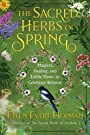 The Sacred Herbs of Spring: Magical, Healing, and Edible Plants to Celebrate Beltaine - Ellen Evert Hopman