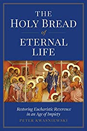The Holy Bread of Eternal Life : Restoring…