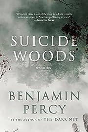 Suicide woods : stories af Benjamin Percy