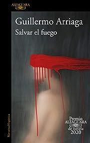 Salvar el fuego (Premio Alfaguara 2020) /…