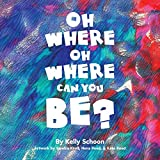 Oh where oh where can you be? / by Kelly Schoon ; artwork by Sandra Kroll, Nora Reed, & Kate Reed