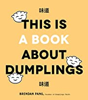 This Is a Book About Dumplings: Everything…