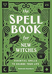 The Spell Book for New Witches: Essential…