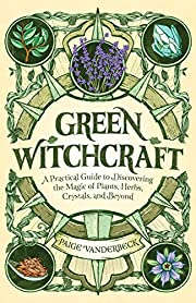 Green Witchcraft: A Practical Guide to…