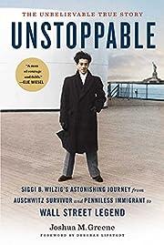 Unstoppable: Siggi B. Wilzig's Astonishing…