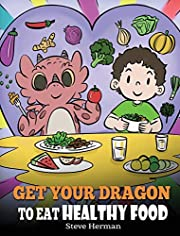 Get Your Dragon To Eat Healthy Food: A Story…