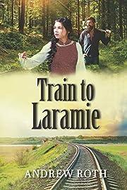 Train to Laramie – tekijä: Andrew Roth
