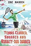 Tennis Clubbed, Snubbed and Rubbity-Dub Dubbed
